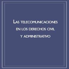 Las telecomunicaciones en los derechos civil y administrativo
